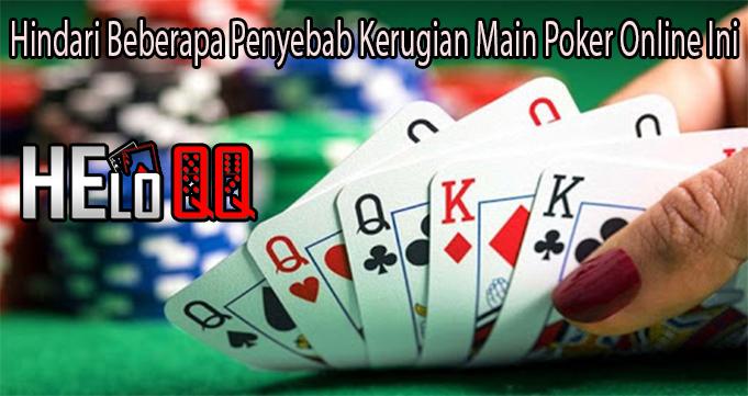 Hindari Beberapa Penyebab Kerugian Main Poker Online Ini