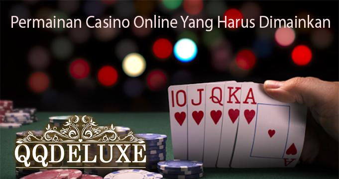 Permainan Casino Online Yang Harus Dimainkan