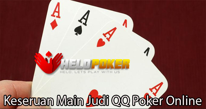 Keseruan Main Judi QQ Poker Online
